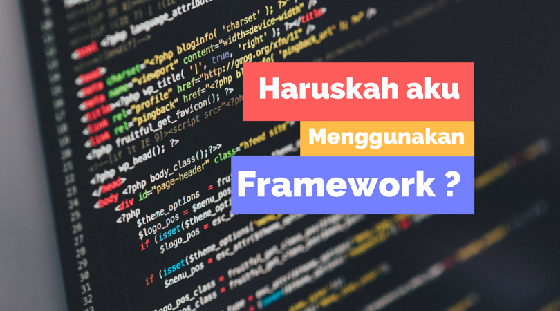 Haruskan Aku Menggunakan Framework dalam Pengembangan Software ?