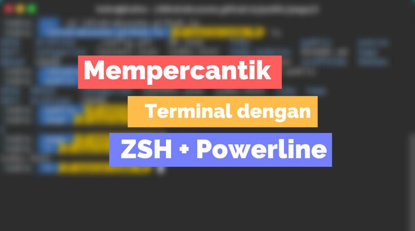 Mempercantik Terminal dengan Powerline dan ZSH
