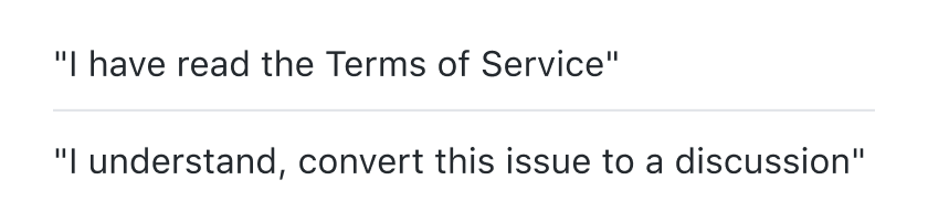 Do: Exception to address the user as I with legal terms. Example: I have read the Terms of Service, I understand, convert this issue to a discussion