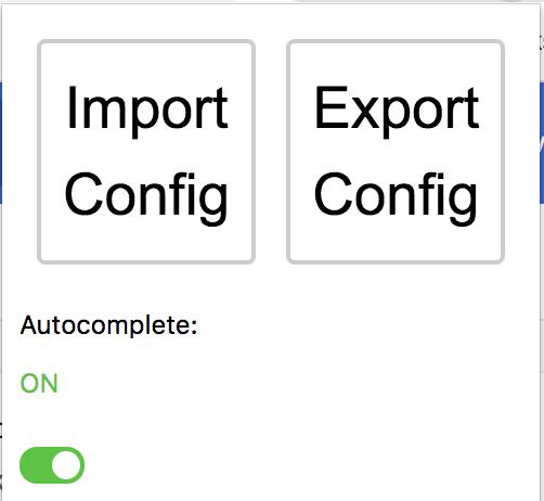 Screen shot of Chrome extension. Two large buttons say 'Import Config' and 'Export Config', a label indicates that autocomplete is currently turned on, and a switch is available to toggle the extension off.