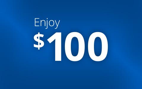 Enjoy $100