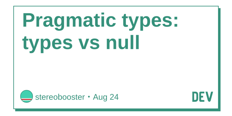 45233_bust 5-pragmatic types_ types vs null-true