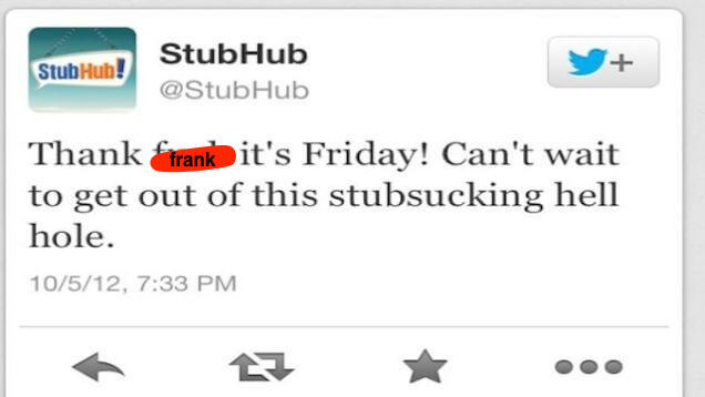 Failed tweet from a StubHub account: Thank Frank it's Friday! Can't wait to get out of this stubsucking hell hole.