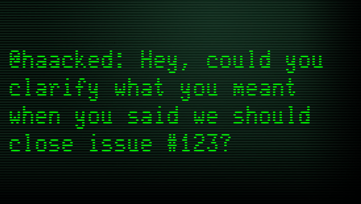"Old CRT screen with the text, ""@haacked: Hey, could you clarify what meant when you said we should close issue #123?"""