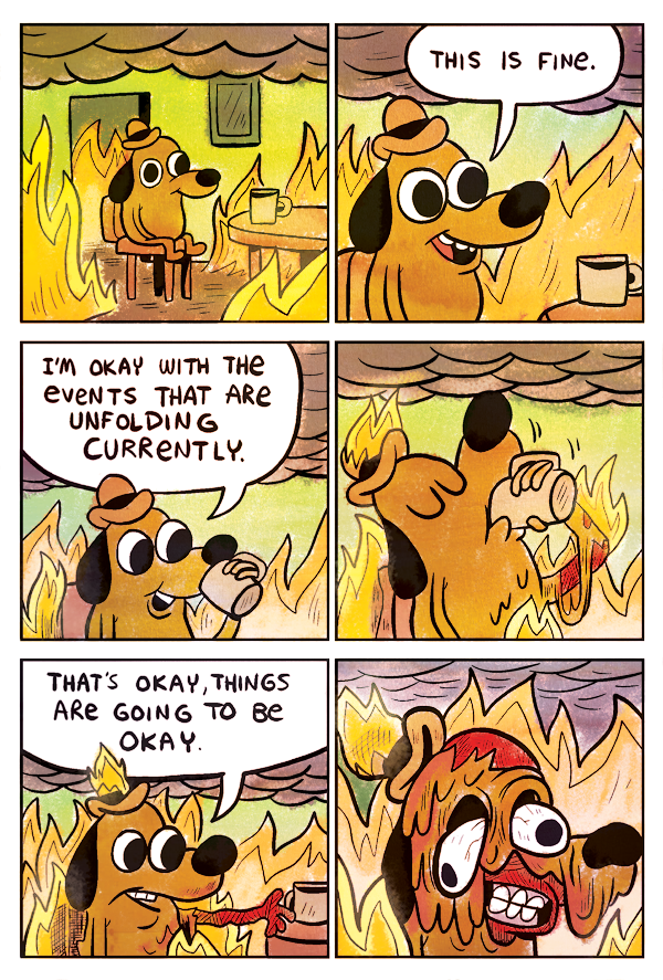 Comic with a dog sitting in a room on fire thinking everything is fine.