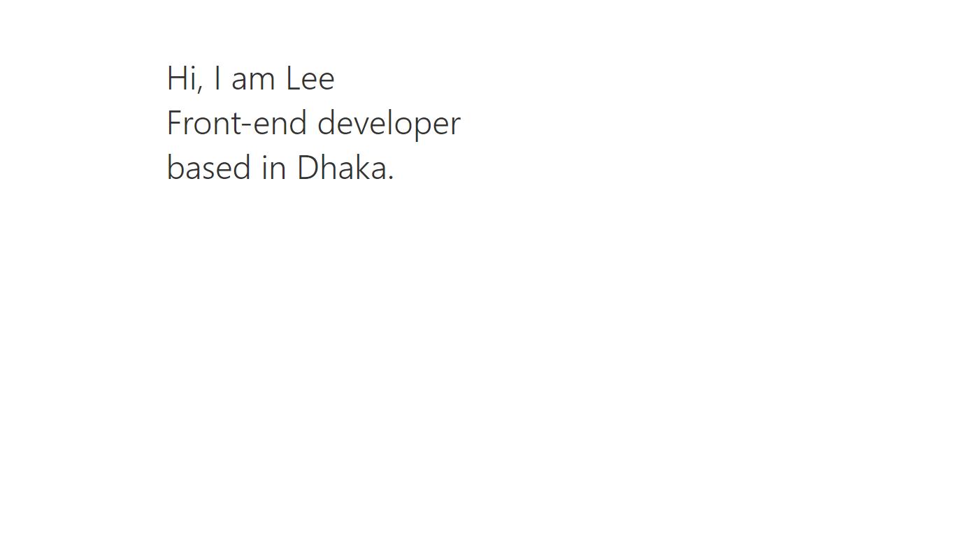 Hi, I am Lee Front-end developer based in Dhaka.
