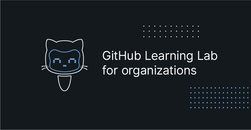 GitHub Learning Lab is now available for Enterprise customers
