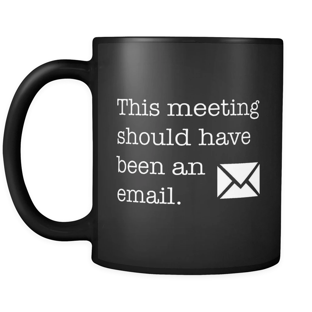 this meeting should have been an email
