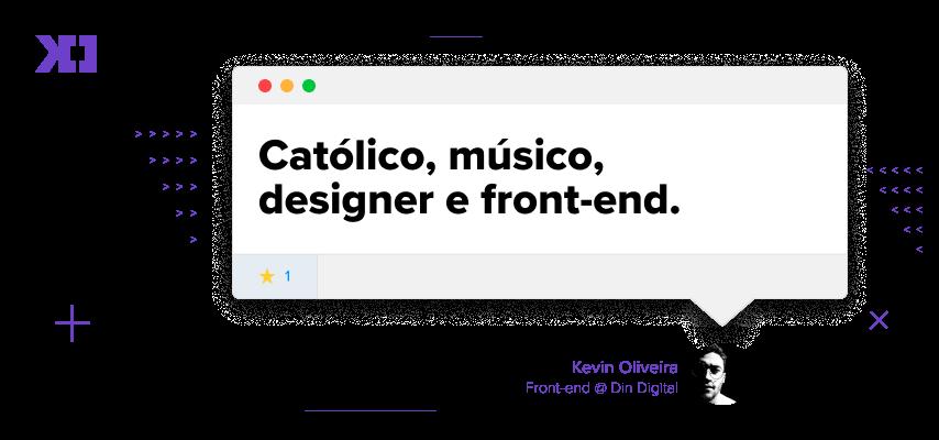 Imagem de apresentação do Kevin Oliveira. Católico, músico, designer e front-end.