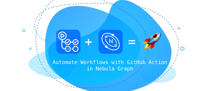 Automate Workflows with Github Action in Nebula Graph