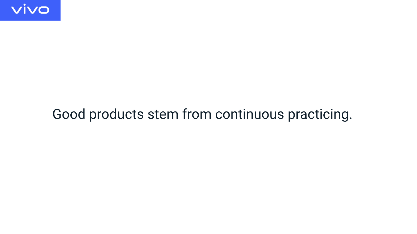 good products stem from continuous practicing