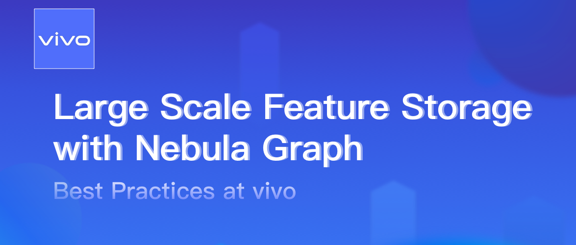 Large Scale Feature Storage with Nebula Graph: Best Practices at vivo