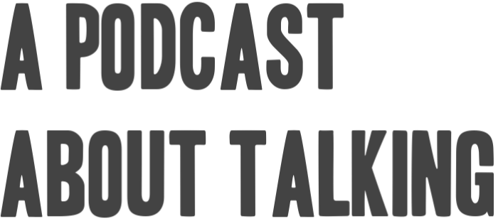 A podcast about talking
