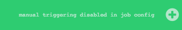 """grayed-out button with """"manual triggering disabled in job config"""" tooltip"""
