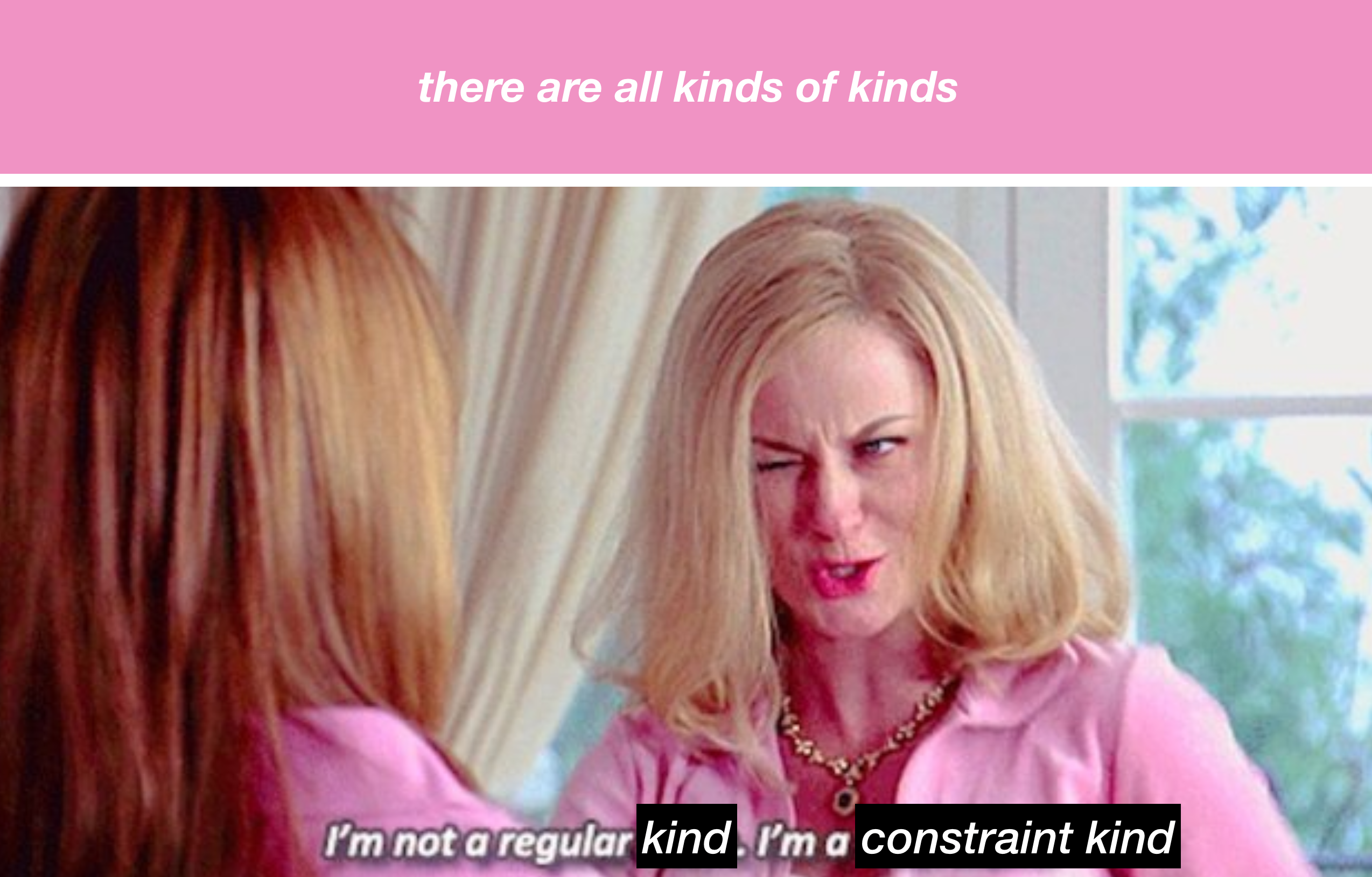 I'm not a regular kind, I'm a constraint kind