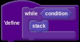"define ""while <condition> { stack } """